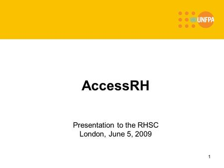 1 AccessRH Presentation to the RHSC London, June 5, 2009.