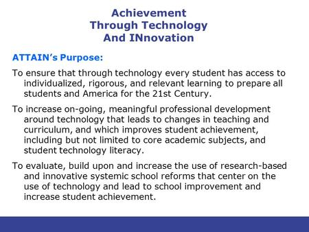Achievement Through Technology And INnovation ATTAIN's Purpose: To ensure that through technology every student has access to individualized, rigorous,