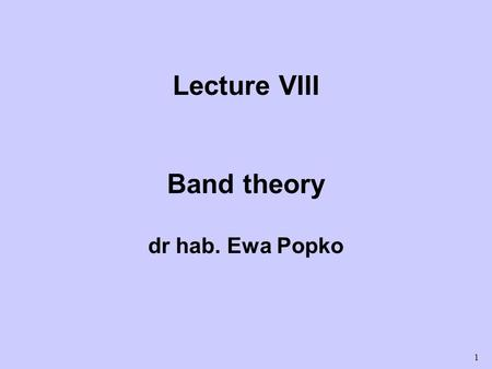 1 Lecture VIII Band theory dr hab. Ewa Popko. 2 Band Theory The calculation of the allowed electron states in a solid is referred to as band theory or.