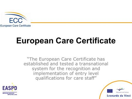 "European Care Certificate ""The European Care Certificate has established and tested a transnational system for the recognition and implementation of entry."
