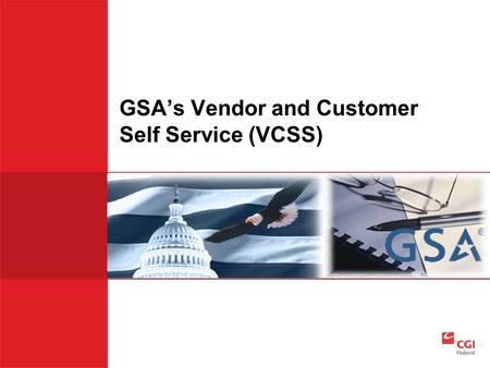 GSA's Vendor and Customer Self Service (VCSS). External Applications Menu  If you need to access an application outside of VCSS, select one of these.