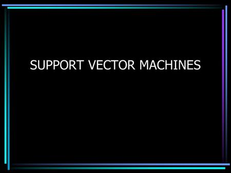 SUPPORT VECTOR MACHINES. Intresting Statistics: Vladmir Vapnik invented Support Vector Machines in 1979. SVM have been developed in the framework of Statistical.