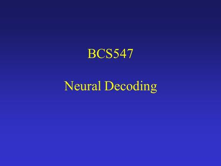 BCS547 Neural Decoding. Nature of the problem In response to a stimulus with unknown orientation , you observe a pattern of activity A. What can you.