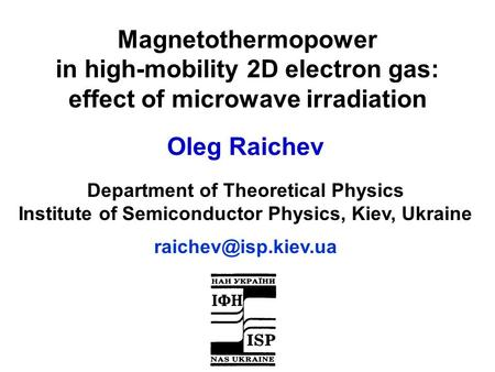 Magnetothermopower in high-mobility 2D electron gas: effect of microwave irradiation Oleg Raichev Department of Theoretical Physics Institute of Semiconductor.