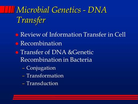 Microbial Genetics - DNA Transfer l Review of Information Transfer in Cell l Recombination l Transfer of DNA &Genetic Recombination in Bacteria –Conjugation.