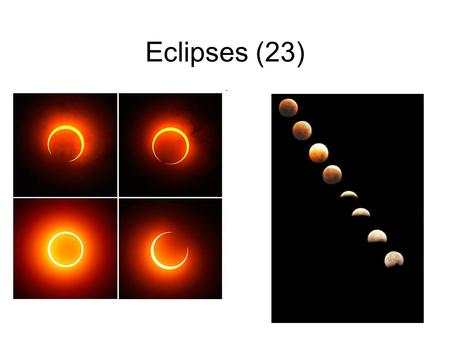 Eclipses (23). Eclipses occur when the moon or sun moves into the moon's or Earth's shadow. Parts of a shadow: –Umbra: total shadow – complete eclipse.