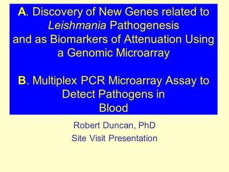 A. Discovery of New Genes related to Leishmania Pathogenesis and as Biomarkers of Attenuation Using a Genomic Microarray B. Multiplex PCR Microarray Assay.