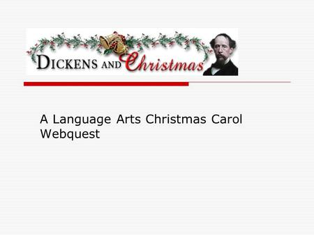 A Language Arts Christmas Carol Webquest. Introduction You are about to read the classic novel, A Christmas Carol, written by Charles Dickens, but in.