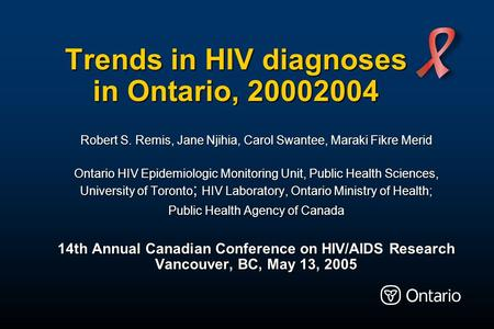 Trends in HIV diagnoses in Ontario, 2000­2004 Robert S. Remis, Jane Njihia, Carol Swantee, Maraki Fikre Merid Ontario HIV Epidemiologic Monitoring Unit,