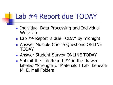 Lab #4 Report due TODAY Individual Data Processing and Individual Write Up Lab #4 Report is due TODAY by midnight Answer Multiple Choice Questions ONLINE.