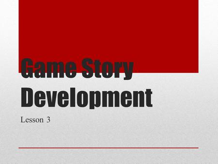 Game Story Development Lesson 3. Aims and Objectives Demonstrate an understanding of game genres and it's codes and convention Analyse existing games.