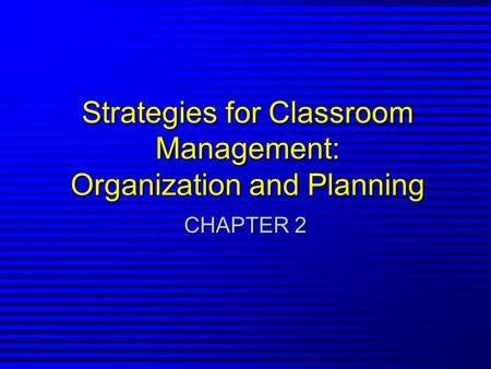 Strategies for Classroom Management: Organization and Planning CHAPTER 2.