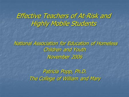 Effective Teachers of At-Risk and Highly Mobile Students National Association for Education of Homeless Children and Youth National Association for Education.