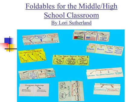 Foldables for the Middle/High School Classroom By Lori Sutherland