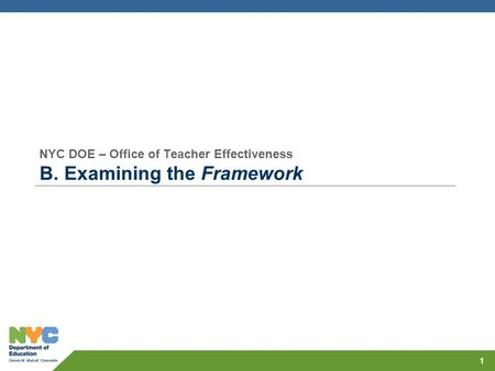 NYC DOE – Office of Teacher Effectiveness B. Examining the Framework