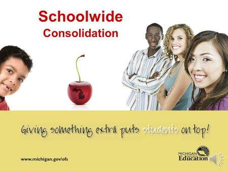 Schoolwide Consolidation Consolidation Legislation and Guidance Title I Schoolwide Fiscal Guidance issued February, 2008 [Section E] Designing Schoolwide.