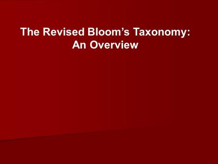 The Revised Bloom's Taxonomy: An Overview. Think about all who are responsible for student achievement.