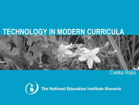 TECHNOLOGY IN MODERN CURRICULA Cvetka Rojko. The Contents Educational system in Slovenia and changes of mathematical curricula Role and significance of.
