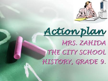 Action plan MRS. ZAHIDA THE CITY SCHOOL HISTORY, GRADE 9.