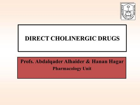 DIRECT CHOLINERGIC DRUGS Profs. Abdalqader Alhaider & Hanan Hagar Pharmacology Unit.