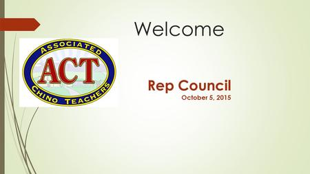 Welcome Rep Council October 5, 2015. Goals for 2015-2016  Greater Level of Communication  School Board Relations  Board Contact Teams  Organizing.
