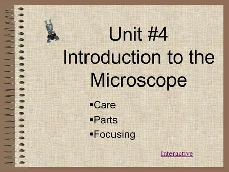 Unit #4 Introduction to the Microscope  Care  Parts  Focusing Interactive.