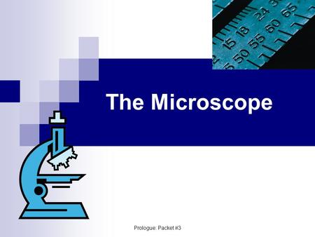 The Microscope Prologue: Packet #3. Tools & Procedures Microscopes  Simple  Compound Light  Electron Transmission Electron Microscope Scanning Electron.