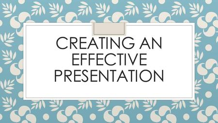 CREATING AN EFFECTIVE PRESENTATION. Points to Consider When Planning a presentation ◦ Purpose of the Presentation ◦ All presentations should have a specific.