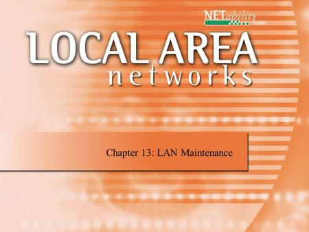 Chapter 13: LAN Maintenance. Documentation Document your LAN so that you have a record of equipment location and configuration. Documentation should include.