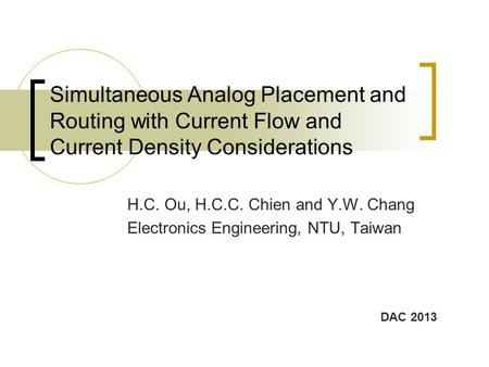 Simultaneous Analog Placement and Routing with Current Flow and Current Density Considerations H.C. Ou, H.C.C. Chien and Y.W. Chang Electronics Engineering,
