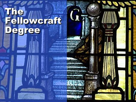 The Fellowcraft Degree.  Nothing is without purpose  Contemplation and reflection  Lessons for a lifetime  Globes, 5 senses, liberal arts and sciences.