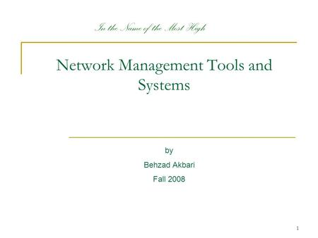 1 by Behzad Akbari Fall 2008 In the Name of the Most High Network Management Tools and Systems.