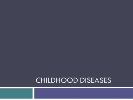 Childhood Diseases.