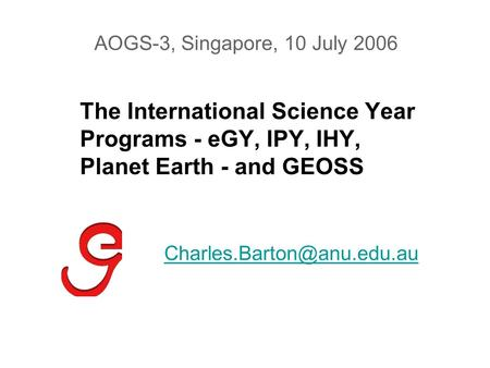 The International Science Year Programs - eGY, IPY, IHY, Planet Earth - and GEOSS AOGS-3, Singapore, 10 July 2006