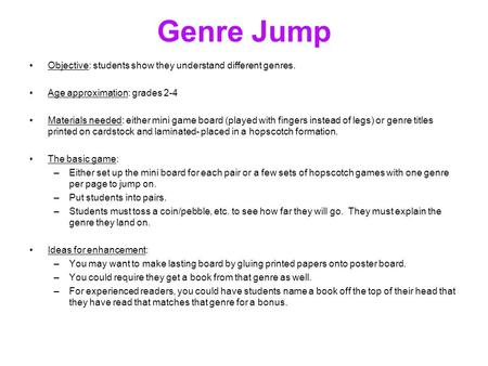 Genre Jump Objective: students show they understand different genres. Age approximation: grades 2-4 Materials needed: either mini game board (played with.