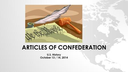 ARTICLES OF CONFEDERATION U.S. History October 13 / 14, 2014.
