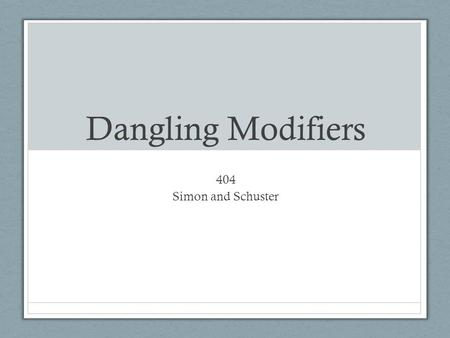 Dangling Modifiers 404 Simon and Schuster. A Dangling WHAT! A dangling modifier describes or limits a word or words that never actually appear in the.
