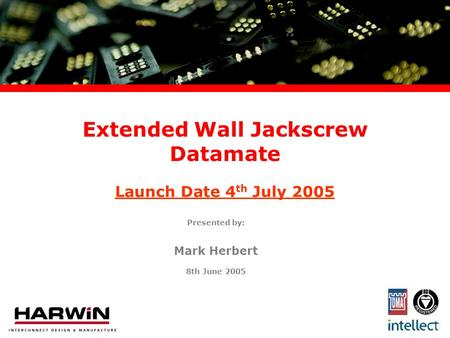 Extended Wall Jackscrew Datamate Presented by: Mark Herbert 8th June 2005 Launch Date 4 th July 2005.