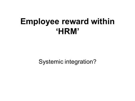 Employee reward within 'HRM' Systemic integration?