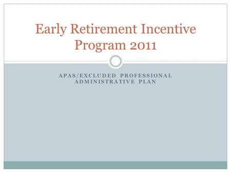 APAS/EXCLUDED PROFESSIONAL ADMINISTRATIVE PLAN Early Retirement Incentive Program 2011.