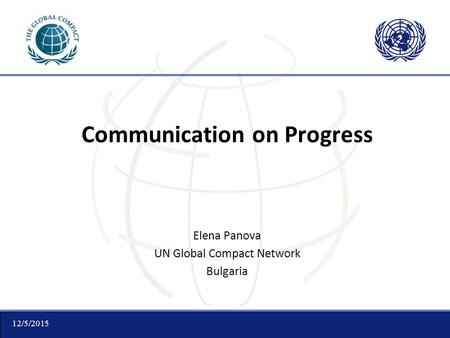 12/5/2015 Communication on Progress Elena Panova UN Global Compact Network Bulgaria.
