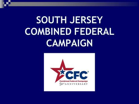 SOUTH JERSEY COMBINED FEDERAL CAMPAIGN. CFC 2011 – Key Worker Info Key Worker Duties  Train Solicitors  Make 100% Contact with Employees  Collect Contributions.