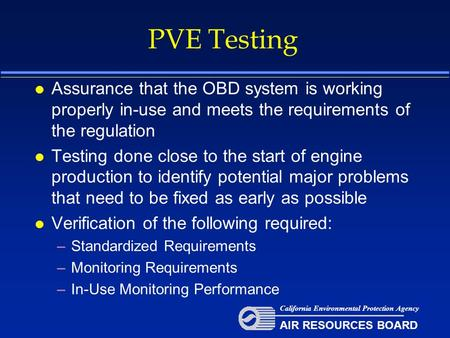 PVE Testing l Assurance that the OBD system is working properly in-use and meets the requirements of the regulation l Testing done close to the start of.