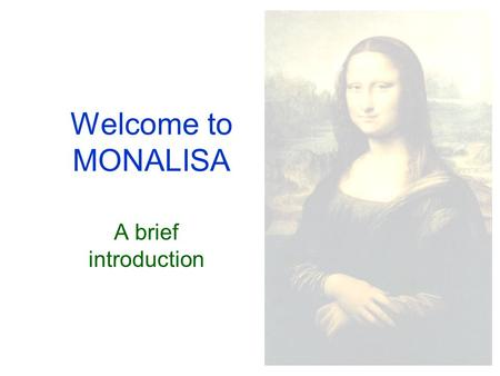 Welcome to MONALISA A brief introduction. Who we are... David Urner Paul Coe Matthew Warden Armin Reichold Electronics support from CEG Central Electronics.