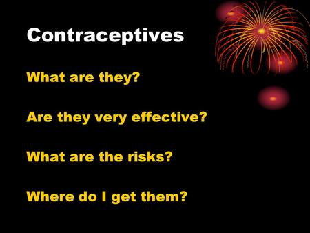 Contraceptives What are they? Are they very effective? What are the risks? Where do I get them?