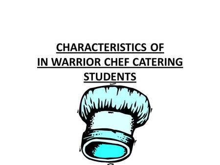 CHARACTERISTICS OF IN WARRIOR CHEF CATERING STUDENTS.