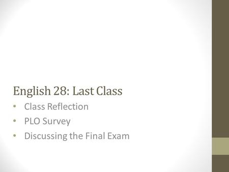 English 28: Last Class Class Reflection PLO Survey Discussing the Final Exam.