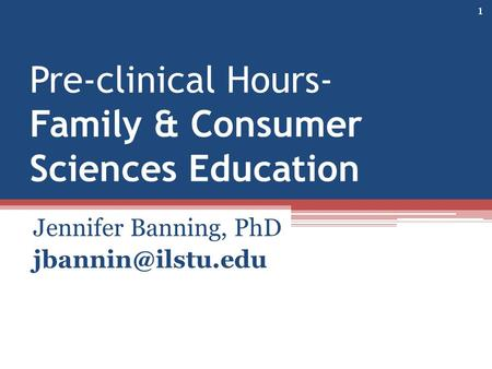 Pre-clinical Hours- Family & Consumer Sciences Education Jennifer Banning, PhD 1.