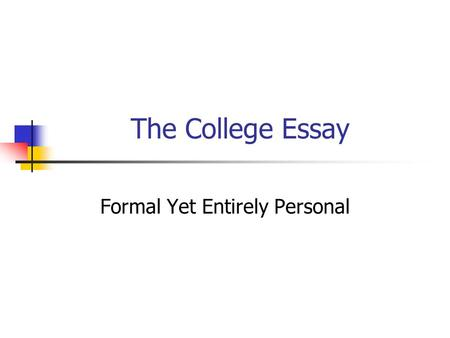 The College Essay Formal Yet Entirely Personal. LASA English Department Support Conferences with students to plan essay More than one draft – teacher.