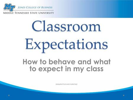 Classroom Expectations How to behave and what to expect in my class (adapted from web materials)